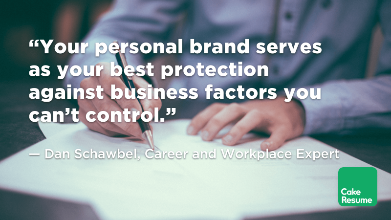 """Your personal brand serves as your best protection against business factors you can't control."" — Dan Schawbel, Career and Workplace Expert"
