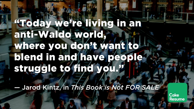 """Today we're living in an anti-Waldo world, where you don't want to blend in and have people struggle to find you."" — Jarod Kintz, in This Book is Not FOR SALE"