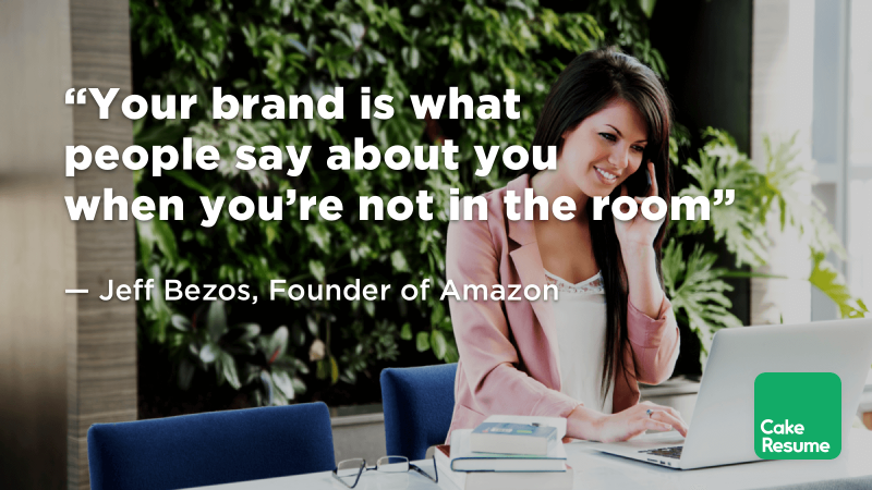 """Your brand is what people say about you when you're not in the room"" — Jeff Bezos, Founder of Amazon"