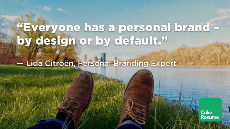 """Everyone has a personal brand – by design or by default."" — Lida Citroën, Personal Branding Expert"