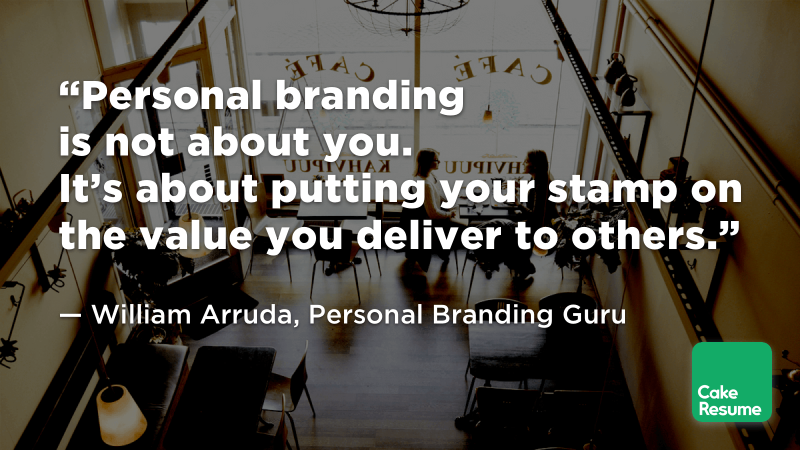 """Personal branding is not about you. It's about putting your stamp on the value you deliver to others."" — William Arruda, Personal Branding Guru"