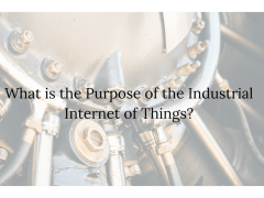 What is the Purpose of the Industrial IoT?