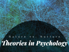 Nature vs. Nurture Theories in Psychology