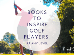 3 Books to Inspire Golf Players At Any Level