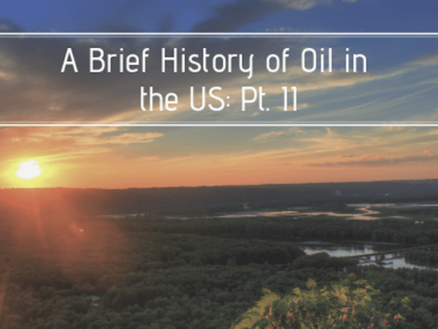 A History of Oil in the US Pt. II