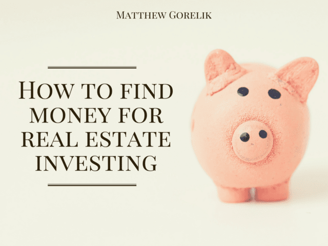 How To Find Money For Real Estate Investing