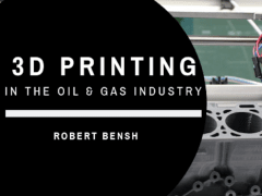 3D Printing in the Oil and Gas Industry