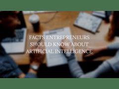 Facts Entrepreneurs Should Know About AI