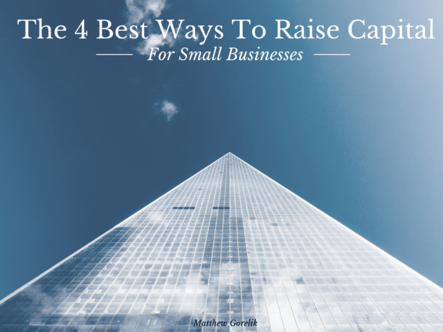 4 Best Ways To Raise Capital For Small Businesses