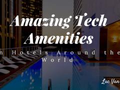Amazing Tech Amenities in Hotels Around the World