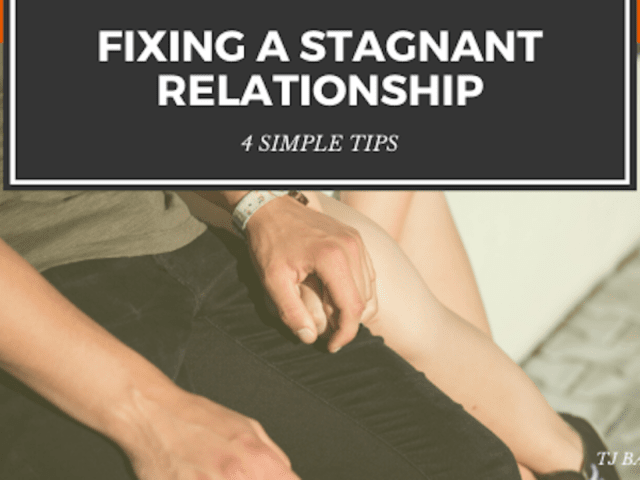 4 Simple Tips to Fix a Stagnant Relationship