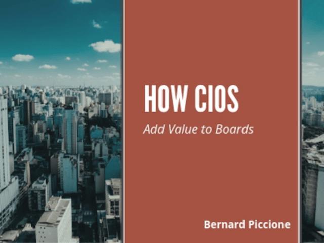 Bernard Piccione | How CIOs Add Value to Boards