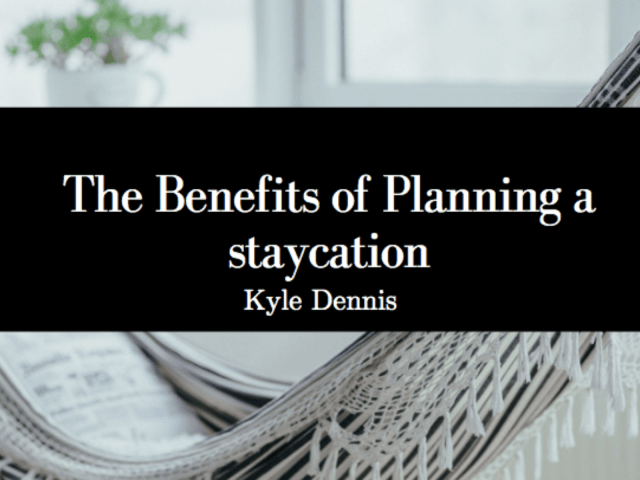 The Benefits Of Planning A Staycation