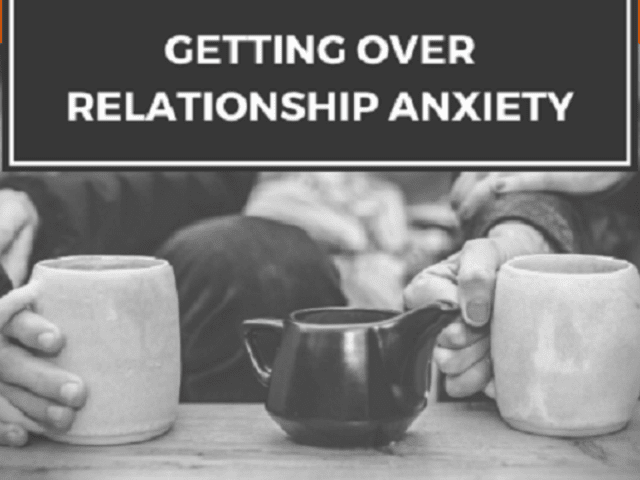 Getting Over Relationship Anxiety