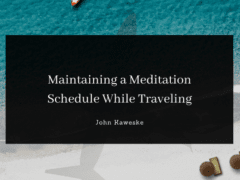 Maintaining a Meditation Schedule While Traveling