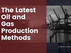 The Latest Oil and Gas Production Methods
