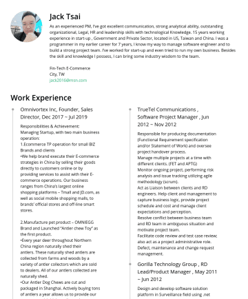 Fin-Tech E-Commerce Resume Examples - Jack Tsai As an experienced PM, I've got excellent communication, strong analytical ability, outstanding organizational, Legal, HR and leadership s...
