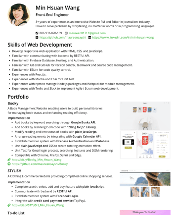 前端工程師 Resume Examples - Min Hsuan Wang (Maureen) Front-End Engineer I have web development of 1+ year experience , I am familiar with Javascript, Vue.js. I have co-work ex...