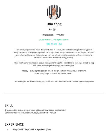視覺設計師 Resume Examples - Una Yang • 視覺設計師 • TPE/TW • posthuman7373@gmail.comI am a very experienced visual designer based in Taiwan, and skilled in using different types of...