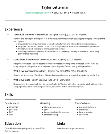 Growth Engineer - Technical Project Manager Resume Examples - Taylor Letterman letterman28@gmail.com • linkedin.com/in/taylorletterman • Austin, Texas Skills/Experience Development: HTML/CSS3, JavaScript, PHP,...