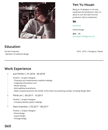 UI/UX 相關設計 Resume Examples - Yen Yu Hsuan Being an UI designer Is not only implement the profession I like, I'm about to turn this faith into the profession I like to implement...