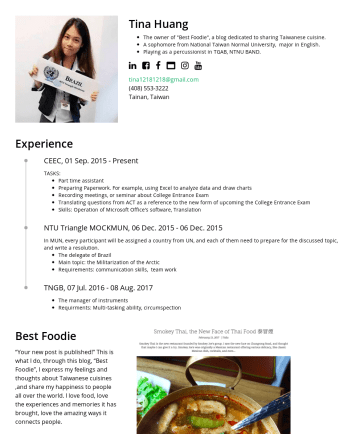 "Resume Examples - Tina Huang The owner of ""Best Foodie"", a blog dedicated to sharing Taiwanese cuisine. A sophomore from National Taiwan Normal University, major in ..."