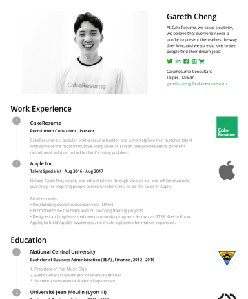 "Resume Examples - Gareth Cheng ""Everyone you meet is fighting a battle you know nothing about. Be kind. Always."" CakeResume Business Development Taipei, Taiwan • gar..."