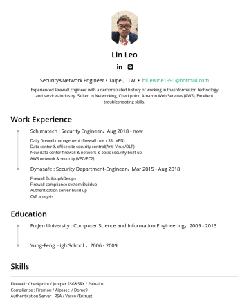 Security Engineer Resume Examples - Lin Leo  Security&Network Engineer • Taipei,TW • bluewine1991@hotmail.com Experienced Firewall Engineer with a demonstrated history of working in ...