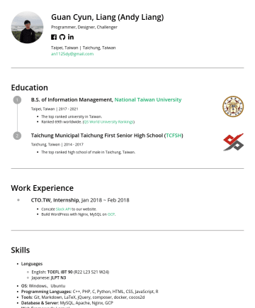 Internship Resume Examples - Guan Cyun, Liang (Andy Liang) Programmer, Designer, Challenger Taipei, Taiwan | Taichung, Taiwan an1125dy@gmail.com ,Education B.S. of Information ...