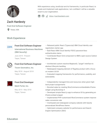 Front End Software Engineer Resume Examples - Zach Hardesty Front End Software Engineer Texas, USA With experience using JavaScript and its frameworks, in particular React, to create and implem...