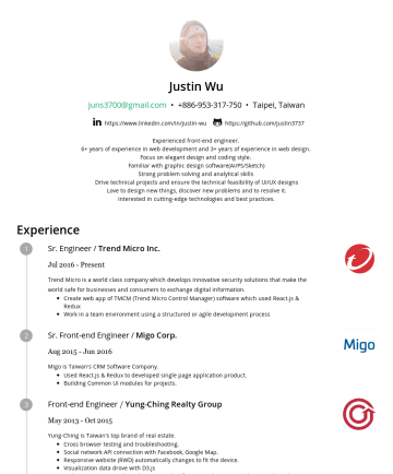 Senior Front end Engineer Resume Examples - Justin Wu juns3700@gmail.com • Taipei, Taiwan https://www.linkedin.com/in/justin-wu https://github.com/justin3737 Experienced front-end engineer. 9...