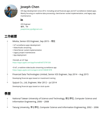 iOS Engineer Resume Examples - Joseph Chen iOS App development sinceIncluding serval financial apps and IoT surveillance related apps. Mainly focusing on realtime data processing...
