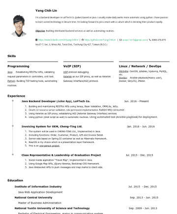 Resume Examples - Lin Yang Chih (林暘智) I'm a backend (VoIP) developer in LoFTech Co. (Juiker App) based on Java. I have passion to learn varied technologies in leisur...