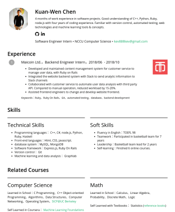 軟體工程實習生 Resume Examples - Kuan-Wen Chen 4 months of work experience in software projects. Good understanding of C++, Python, Ruby, node.js with four years of coding experien...