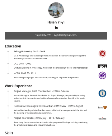 專案經理 Resume Examples - Hsieh Yi-yi Taipei City, TW • ayyh.fl96@gmail.com . Education Peking UniversityMA in Archaeology and Museology, thesis focused on the conservation ...