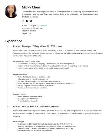 Product Manager, 產品經理,UIUX設計師,UIUX Designer Resume Examples - 陳靜文 Micky Chen 【資歷】網路產業 8~9 年,其中 PM 經歷約 6 年,UIUX 約 2 年 【經歷】約 20 個網站/APP/前後台專案經驗,主題含運動/英語學習/寵物/O2O/電商/OTT 【職能】網站或 APP 的介面與系統流程規劃,製作產品規格文件、wireframe、...