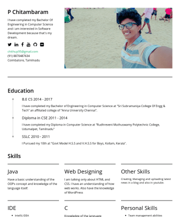 Resume Examples - P Chitambaram I have completed my Bachelor Of Engineering in Computer Science and i am interested in Software Development because that's my dream. ...