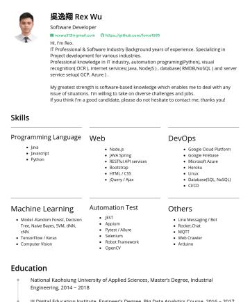Exemples de CV en Senior Engineer - 吳逸翔 Rex Wu Software Developer rexwu513@gmail.com https://github.com/force1585 Hi, I'm Rex. IT Professional & Software Industry Background years of ...