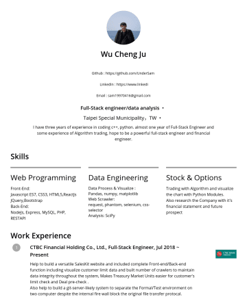 junior frontend engineer/junior backend engineer/data analysis Resume Examples - Wu Cheng Ju https://www.linkedin.com/in/sam-wu-b88a9a149/ Skills Programming: Python, Java, C, C++, SQL, Javascript, HTML, CSS, Bash Technologies: ...