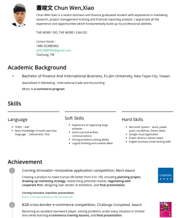 marketing staff Resume Examples - 蕭竣文 Chun Wen,Xiao Chun-Wen Xiao is a recent business and finance graduated student with experience in marketing research, project management traini...