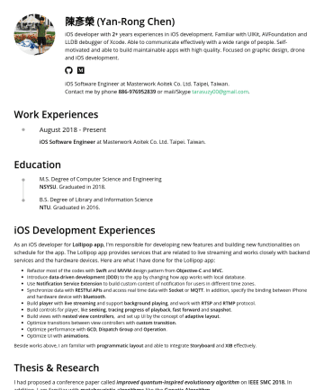 iOS APP工程師 Resume Examples - 陳彥榮 (Yan-Rong Chen) iOS developer with 3 + years experiences in iOS development. Familiar with UIKit/SwiftUI, LLDB debugging and iOS frameworks. Ab...