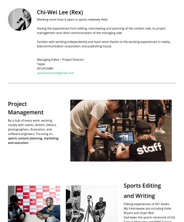 Resume Examples - Chi-Wei Lee (Rex) Working more than 6 years in sports relatively field. Having the experiences from editing, interviewing and planning of the conte...