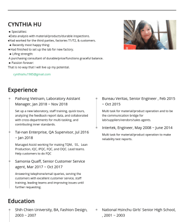Designer, Supervisor, Specialist Resume Examples - CYNTHIA HU ◄ Specialties: ♦Data analysis with material/products/durable inspections. ♦Had worked for the third parties, factories T1/T2, & customer...