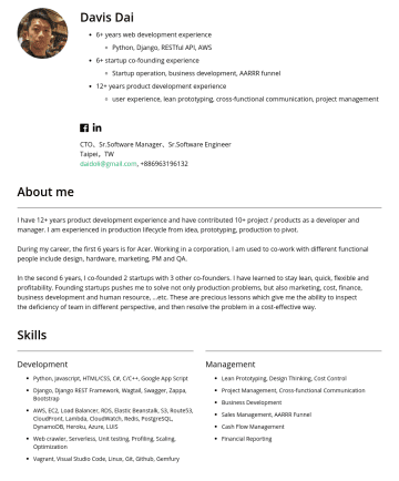 CTO、Sr.Software Manager、Sr.Software Engineerの履歴書サンプル - Davis Dai 6+ years web development experience Python, Django, RESTful API, AWS 6+ startup co-founding experience Startup operation, business develo...