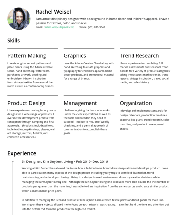 Resume Examples - Rachel Weisel I am a multidisciplinary designer with a background in home decor and children's apparel. I have a passion for textiles, color, and s...