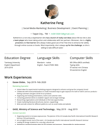 專案助理 活動企劃 品牌公關 Resume Examples - Katherine Feng | Social Media Marketing| Business Development | Event Planning | • Taipei City,TW • m@gmail.com Katherine is a not only a daydreame...