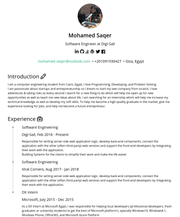 Backend Developer  Resume Examples - Mohamed Saqer Full stack Engineer at Weyak   mohamed.saqer@outlook.com • Giza, Egypt HERE'S MY STORY I am a computer engineering student from Cai...