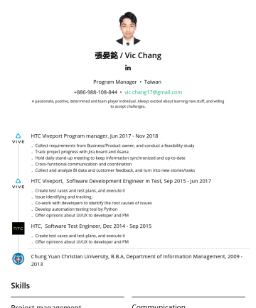 Product manager 简历范本 - 張晏銘 / Vic Chang Program Manager • Taiwan vic.chang17@gmail.com A passionate, positive, determined and team-player individual. Always excited about ...