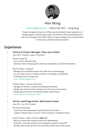 Resume Examples - Alex Wong alickmail@gmail.com • Hong Kong Project manager and partner of Play Lazy Limited with 6 years experience in designing game and web app pr...