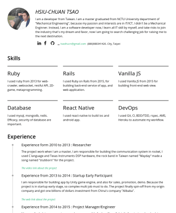 react native Resume Examples - React Native Developer • Taiwan 曹修銓 HSIU-CHUAN TSAO I am a software developer in Taiwan. I graduated from department of Mechanical of NCTU. I becam...